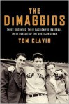 The DiMaggios: Three Brothers, Their Passion for Baseball, Their Pursuit of the American Dream - Tom Clavin