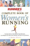 Runner's World Complete Book of Women's Running: The Best Advice to Get Started, Stay Motivated, Lose Weight, Run Injury-Free, Be Safe, and Train for Any Distance - Dagny Scott Barrios