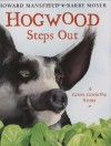 Hogwood Steps Out: A Good, Good Pig Story - Howard Mansfield, Barry Moser