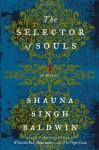 The Selector of Souls - Shauna Singh Baldwin