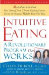 Intuitive Eating: A Recovery Book for the Chronic Rediscover the Pleasures of Eating and Rebuild Your Body Image - Evelyn Tribole, Elyse Resch