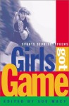 Girls Got Game: Sports Stories and Poems - Sue Macy