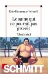 Le sumo qui ne pouvait pas grossir - Éric-Emmanuel Schmitt