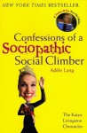 Confessions of a Sociopathic Social Climber: The Katya Livingston Chronicles - Adèle Lang
