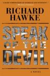 Speak of the Devil: a Novel - Richard Hawke