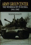 Army Group Center: The Wehrmacht in Russia 1941-1945 (Schiffer Military History) - Werner Haupt