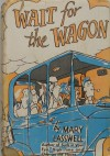 Wait for the Wagon - Mary Lasswell, George Price