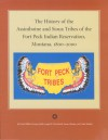 The History of the Assiniboine and Sioux Tribes of the Fort Peck Indian Reservation, Montana, 1800-2000 - David Miller, Dennis J. Smith, James Shanley, Joseph R. McGeshick, Caleb Shields