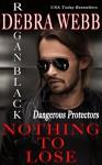 Nothing to Lose (Dangerous Protectors Book 3) - Debra Webb, Regan Black