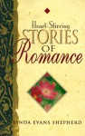 Heart-Stirring Stories of Romance - Linda Evans Shepherd
