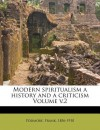 Modern Spiritualism a History and a Criticism Volume V.2 - Frank Podmore
