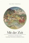 Mit Der Zeit: Die Kurfursten Von Der Pfalz Und Die Heidelberger Handschrift Der Bibliotheca Palatina - Elmar Mittler, Wilfried Werner