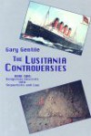 The Lusitania Controversies: Book 2: Dangerous Descents Into Shipwrecks and Law - Gary Gentile