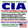2003 Complete Guide to the CIA (Central Intelligence Agency) plus the National Reconnaissance Office (NRO), Defense Intelligence Agency (DIA), National ... History, Cold War and Defense Documents - United States Department of Defense