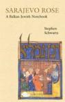 Sarajevo Rose: A Balkan Jewish Notebook - Stephen Schwartz