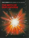 The Birth Of Our Universe - Greg Walz-Chojnacki, Isaac Asimov, Frank Reddy