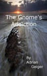The Gnome's Addiction - Adrian Geiger