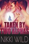 Taken by Two Alphas (BBW Shifter Menage Erotic Romance) - Nikki Wild