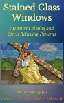 Stained Glass Windows: 50 Mind Calming And Stress Relieving Patterns (Coloring Books For Adults Book 11) - Audrey Wingate