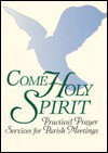 Come Holy Spirit: Practical Prayer Services for Parish Meetings - Ave Maria Press