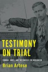Testimony on Trial: Conrad, James, and the Contest for Modernism - University of Toronto Press, Brian Artese