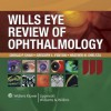 Wills Eye Review of Ophthalmology - Chirag Shah, Gregory L. Fenton, Heather N. Shelsta