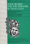 Four Works for the Theatre by Hugo Claus - Hugo Claus, David Willinger, Luc Deneulin, Luk Truyts