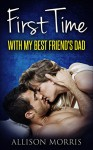 Romance: First Time With My Best Friend's Dad - A. Morris