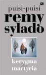 Kerygma & Martyria: Puisi-Puisi Remy Sylado - Remy Sylado
