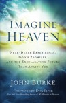 Imagine Heaven: Near-Death Experiences, God's Promises, and the Exhilarating Future That Awaits You - John Burke, Don Piper