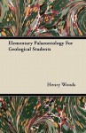 Elementary Palaeontology for Geological Students - Henry Woods