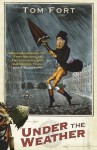 Under the Weather: Us and the Elements - Tom Fort