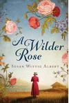 A Wilder Rose: A Novel - Susan Wittig Albert