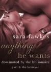 Anything He Wants 5: The Betrayal - Sara Fawkes