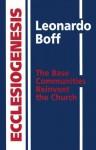 Ecclesiogenesis: The Base Communities Reinvent the Church - Leonardo Boff