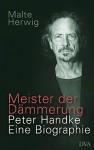 Meister Der Dämmerung: Peter Handke: Eine Biographie - Malte Herwig