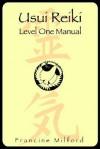 Usui Reiki: Level One Manual - Francine Milford
