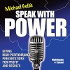 Speak with Power: Giving High-Performance Presentations for Profit and Results - Michael J. Gelb, Michael J. Gelb