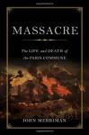 Massacre: The Life and Death of the Paris Commune - John Merriman