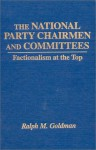 The National Party Chairmen and Committees: Factionalism at the Top - Ralph Morris Goldman