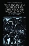 The Bosnian Muslims in the Second World War: A History - Marko Attila Hoare