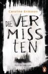 Die Vermissten: Psychothriller - Caroline Eriksson, Wibke Kuhn