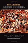 Colonial Genocide in Indigenous North America - Andrew Woolford, Jeff Benvenuto, Alexander Laban Hinton