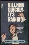 Kill Him Quickly, It's Raining - Michael Brett