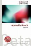 Alphaville (Band) - Lambert M. Surhone, Mariam T. Tennoe, Susan F. Henssonow