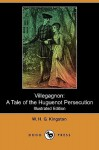 Villegagnon: A Tale of the Huguenot Persecution (Illustrated Edition) (Dodo Press) - W.H.G. Kingston
