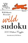 Will Shortz Presents Wild Sudoku: 200 Medium Puzzles - Will Shortz