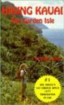 Hiking Kauai: The Garden Isle - Robert Smith, Kevin G. Chard