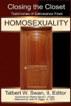 Closing the Closet: Testimonies of Deliverance from Homosexuality - Talbert W. Swan