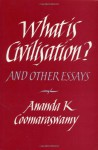 What Is Civilization?: And Other Essays - Ananda K. Coomaraswamy, Seyyed Hossein Nasr